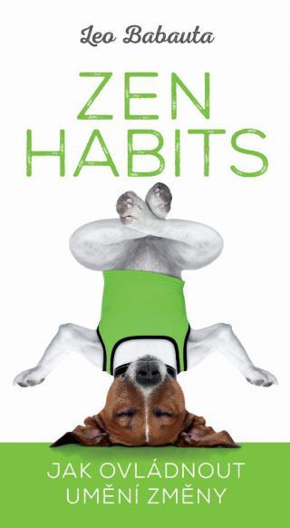 Zen Habits -- Jak ovládnout umění změny - Babauta Leo [E-kniha]